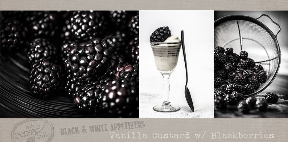 Black & White Appetizer Recipes | Vanilla Custard with Blackberries | www.littlerustedladle.com